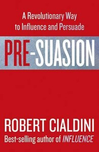 Pre-Suasion: A Revolutionary Way to Influence and Persuade (9781847941435)