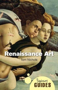 Renaissance Art A Beginners Guide - Oneworld Beginners Guides