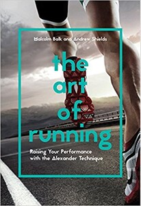The Art of Running : Raising Your Performance with the Alexander Technique