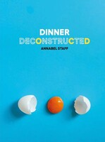 Dinner Deconstructed 35 Recipes from Scratch