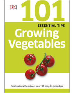 101 Essential Tips Growing Vegetables