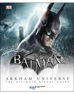 Batman Arkham Universe The Ultimate Visual Guide