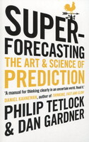 Superforecasting. The Art and Science of Prediction