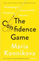 The Confidence Game. The Psychology of the Con and Why We Fall for It Every Time