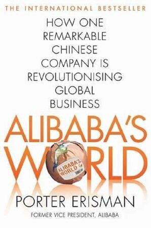 Фото Alibaba's World. How a Remarkable Chinese Company is Changing the Face of Global Business.