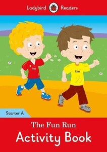 The Fun Run Activity Book. Ladybird Readers Starter Level A