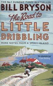 The Road to Little Dribbling. More Notes from a Small Island