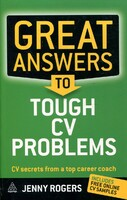 Great Answers to Tough CV Problems: CV Secrets from a Top Career Coach