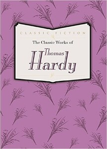 The Classic Works of Thomas Hardy: Tess of the D'urbervilles, the Mayor of Casterbridge and Far from the Madding Crowd