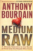 Medium Raw. A Bloody Valentine to the World of Food and the People Who Cook