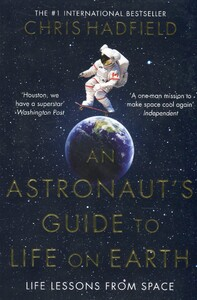 An Astronaut's Guide to Life on Earth (9781447259947)