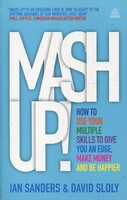 Mash-Up! How to Use Your Multiple Skills to Give You an Edge, Make Money and be Happier
