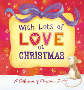 With Lots of Love at Christmas - A Collection of Christmas Stories