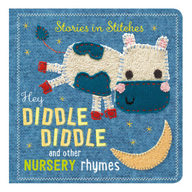 Stories in Stitches: Hey Diddle Diddle and Other Nursery Rhymes