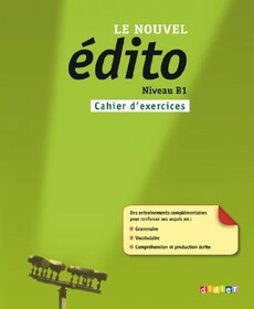 Le nouvel Edito B1. Сahier d'exercices