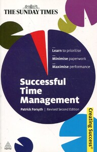 Successful Time Management: Learn to Priortise. Minimise Paperwork. Maximise Performance