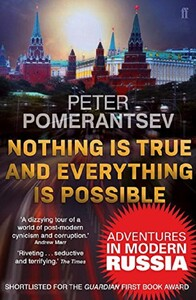 Nothing is True and Everything is Possible. Adventures in Modern Russia